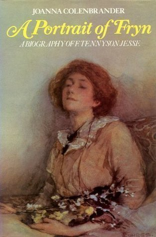 A Portrait of Fryn: A Biography of F. Tennyson Jesse