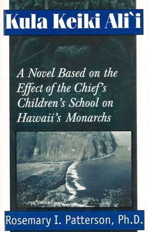 Kula Keiki Ali'i: A Novel Partially Based on the Effect of the Chief's Children's School on Hawaii's Monarchs