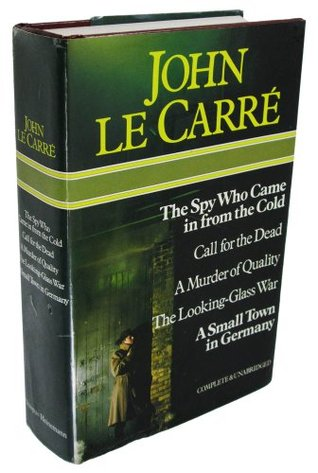 The Spy Who Came In From The Cold ;Call For The Dead ; A Murder Of Quality ; The Looking Glass War ; A Small Town In Germany