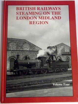 British Railways Steaming on the London Midland Region: v. 4