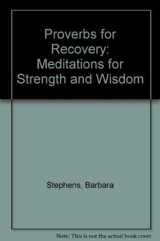 Proverbs For Recovery by Barbara Stephens