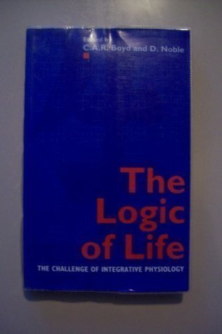 The Logic of Life: The Challenge of Integrative Physiology