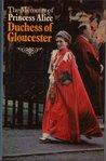 The Memoirs Of Princess Alice, Duchess Of Gloucester