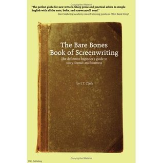 The Bare Bones Book of Screenwriting: The Definitive Beginner's Guide to Story, Format and Business