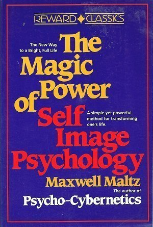 Magic Power of Self-Image Psychology: The New Way to a Bright, New Life