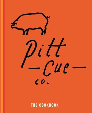 Pitt Cue Co. Cookbook: Barbecue Recipes and Slow Cooked Meat from the Acclaimed London Restaurant