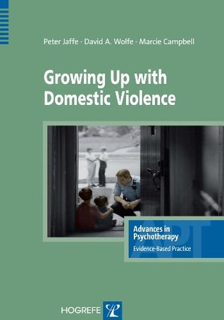 Growing Up with Domestic Violence (Advances in Psychotherapy: Evidence-Based Practice)