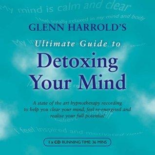 Glenn Harrold's Ultimate Guide to Detoxing Your Mind