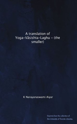 A translation of Yoga-Vâsishta-Laghu -