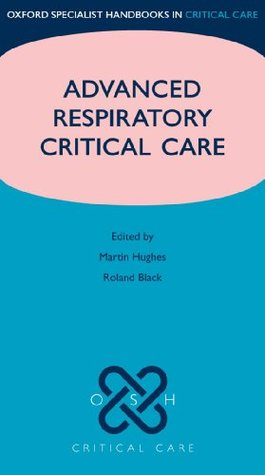 Advanced Respiratory Critical Care (Oxford Specialist Handbooks in Critical Care)