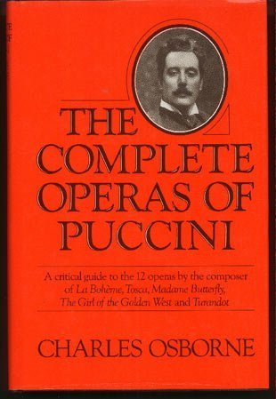 The Complete Operas Of Puccini: A Critical Guide