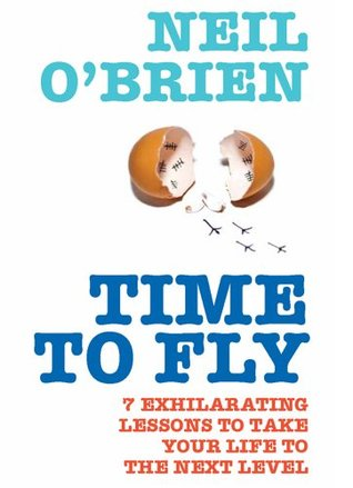 Time to Fly!: 7 Exhilarating Lessons to Take Your Life to the Next Level