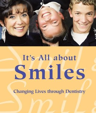 It's All about Smiles: Changing Lives through Dentistry (Books for Dental Patients and the Dental Team)
