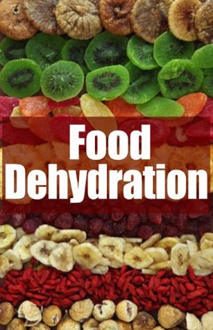 Food Dehydration: The Ultimate Recipe Guide