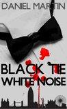 Black Tie White Noise by Daniel Martin