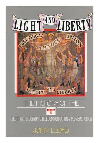 Light and Liberty: One Hundred Years of the Electrical, Electronic, Telecommunications and Plumbing Union