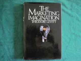 The Marketing Imagination by Theodore Levitt