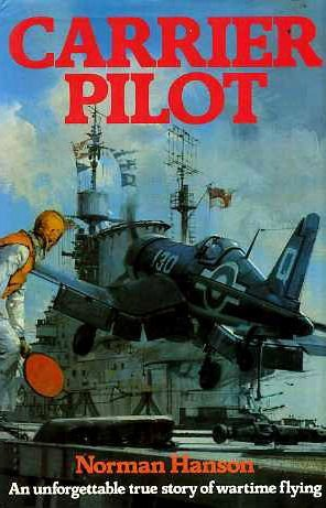 Carrier Pilot: An Unforgettable True Story Of Wartime Flying