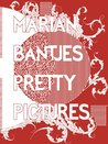 Marian Bantjes Pretty Pictures: The Complete Graphic Art