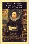 Three Elizabethan Domestic Tragedies