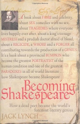 Becoming Shakespeare: How a Dead Poet Became the World's Foremost Literary Genius