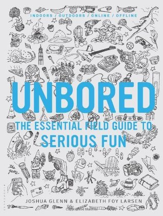 Unbored The Essential Field Guide To Serious Fun By Joshua Glenn 1 Star Ratings