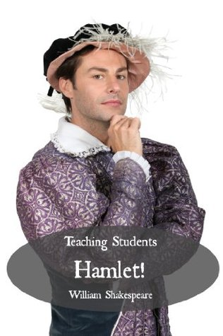 Teaching Students Hamlet! A Teacher's Guide to Shakespeare's Play (Includes Lesson Plans, Discussion Questions, Study Guide, Biography, and Modern Retelling)