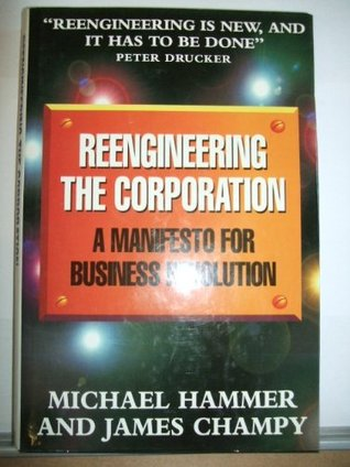 reengineering the corporation a manifesto for business revolution