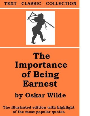 The Importance of Being Earnest [The illustrated edition with highlight of the most popular quotes]