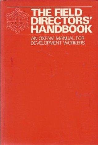 The Field Directors' Handbook: An Oxfam Manual For Development Workers