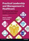 Practical Leadership and Management in Healthcare: For Nurses and Allied Health Professionals. Eleanor J. Sullivan, Gayle Garland