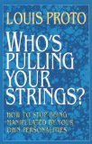 Who's Pulling Your Strings?: How To Stop Being Manipulated By Your Own Personalities