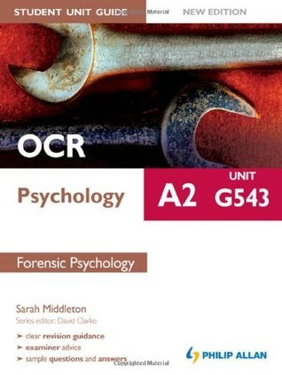 OCR A2 Psychology Student Unit Guide Unit G543, . Forensic Psychology