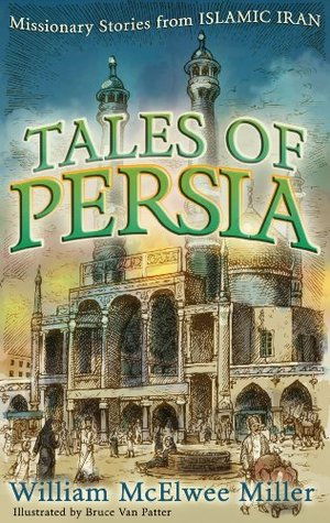 tales-of-persia-missionary-stories-from-islamic-iran