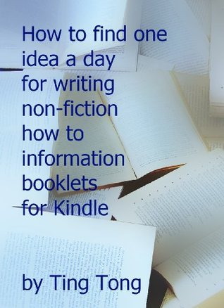 How To Find One Idea A Day For Writing Non-Fiction How To Information Booklets For Kindle