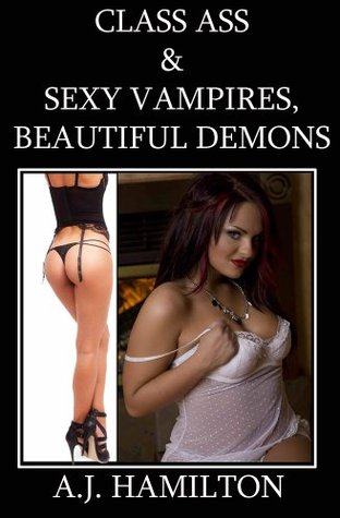 Class Ass & Sexy Vampires Beautiful Demons