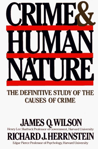 Crime and Human Nature/the Definitive Study of the Causes of Crime