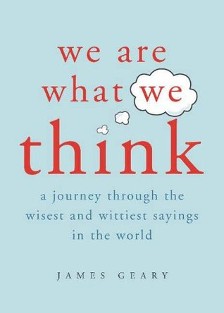 We Are What We Think: A Journey Through The Wisest And Wittiest Sayings In The World