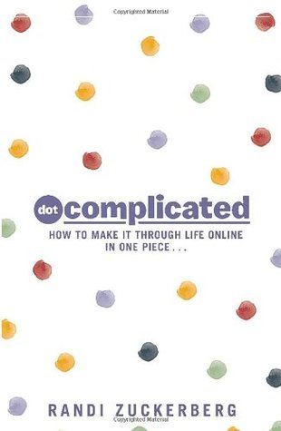 Ebook Dot Complicated - How to Make it Through Life Online in One Piece by Randi  Zuckerberg DOC!