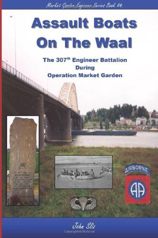 Assault Boats On The Waal: The 307th Engineer Battalion During Operation Market Garden