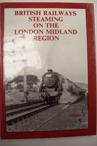 British Railways Steaming on the London Midland Region: v. 3