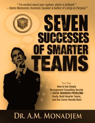 Seven Successes of Smarter Teams, Part 2: How to Use Simple Management Consulting Secrets to Solve Business Problems Easily, Build Smarter Teams, and See Career Results Now