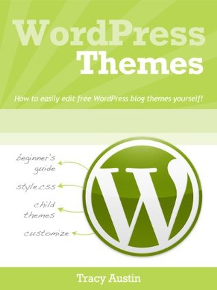 WordPress Themes: How-to easily edit free WordPress blog themes yourself! (WordPress Blogging How-To Series)