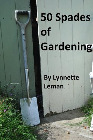 50 Spades of Gardening by Lynette Leman