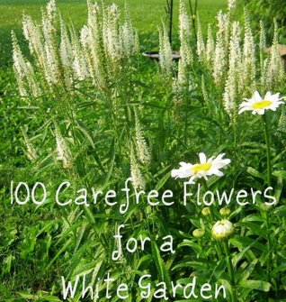 100 Carefree Flowers for a White Garden ~ Easy to Grow Perennials for Your Garden~