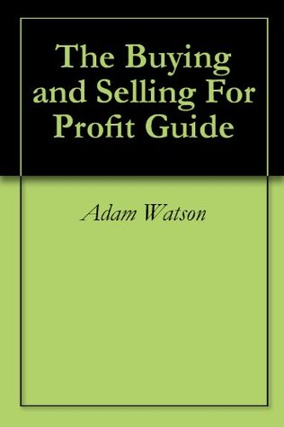 The Buying and Selling For Profit Guide