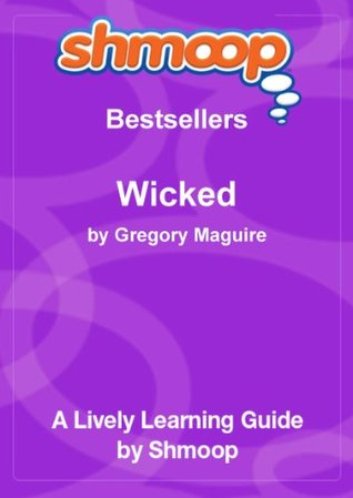 Wicked: The Life and Times of the Wicked Witch of the West: Shmoop Bestsellers