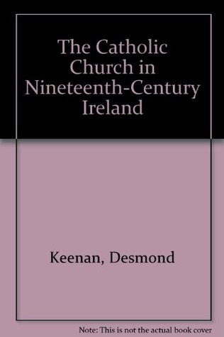 The Catholic Church in Nineteenth-Century Ireland: A Sociological Study