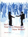 So? You're a Manager. Now What?