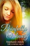 Painfully Ordinary (Lumina Saga #1)